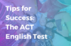 The ACT English test: 6 tips to remember on test day